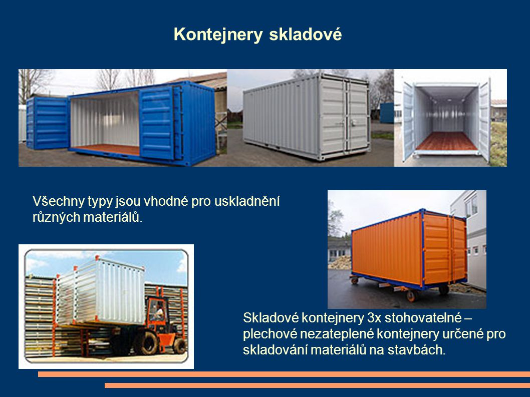 Skladové kontejnery 3x stohovatelné – plechové nezateplené kontejnery určené pro skladování materiálů na stavbách. Všechny typy jsou vhodné pro usklad