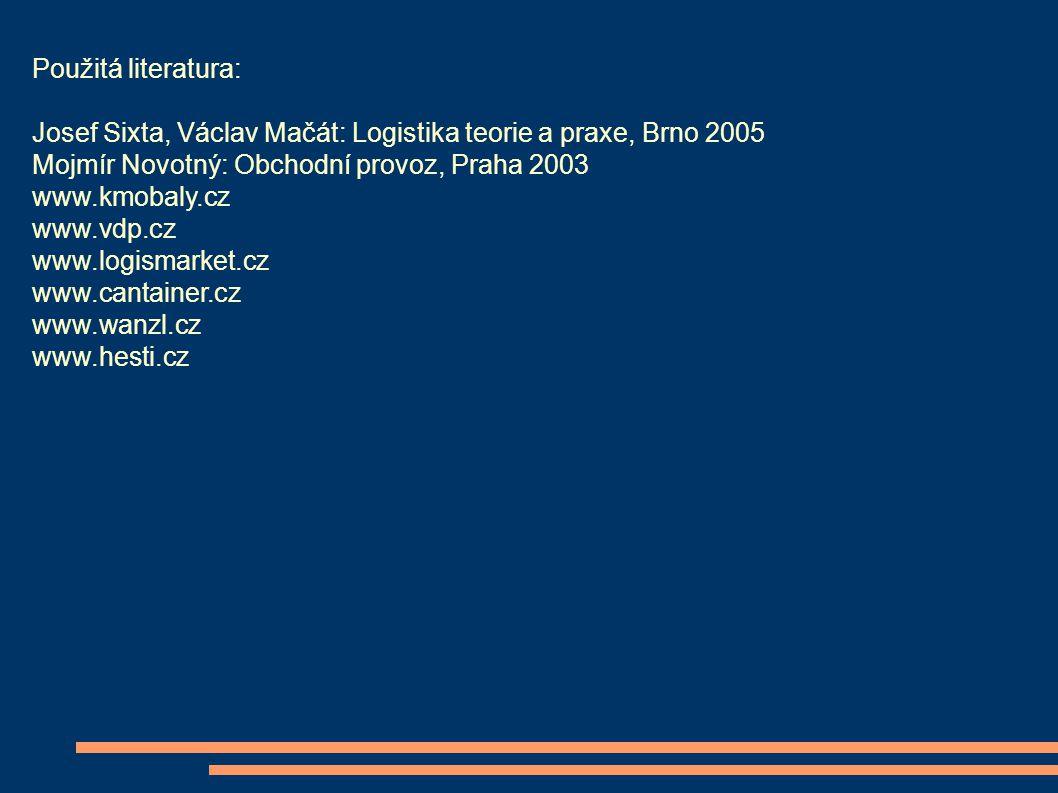 Použitá literatura: Josef Sixta, Václav Mačát: Logistika teorie a praxe, Brno 2005 Mojmír Novotný: Obchodní provoz, Praha 2003 www.kmobaly.cz www.vdp.