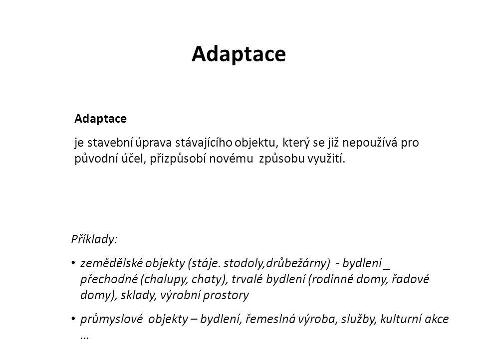 Adaptace je stavební úprava stávajícího objektu, který se již nepoužívá pro původní účel, přizpůsobí novému způsobu využití.