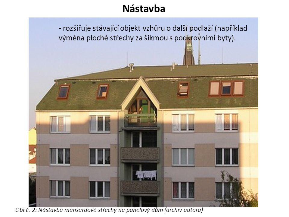 Nástavba - rozšiřuje stávající objekt vzhůru o další podlaží (například výměna ploché střechy za šikmou s podkrovními byty).