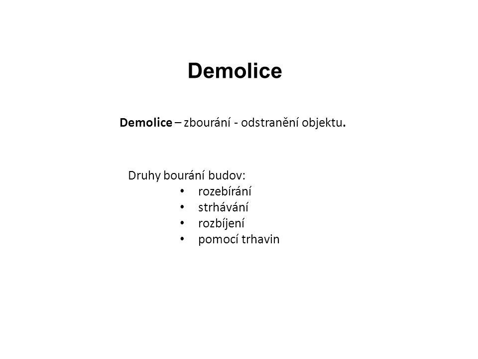 Demolice – zbourání - odstranění objektu.