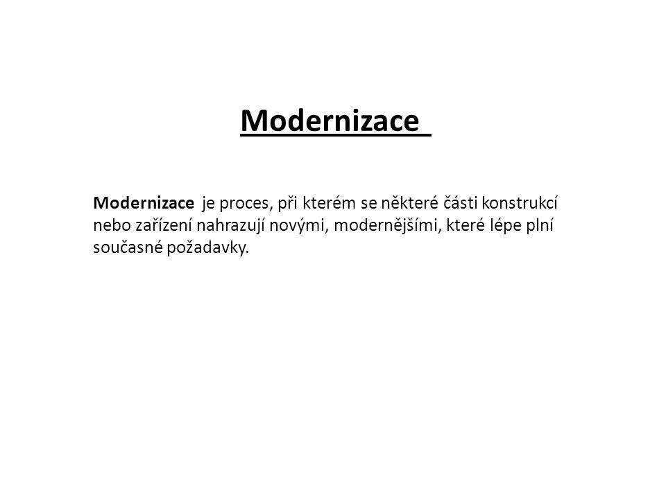 Modernizace je proces, při kterém se některé části konstrukcí nebo zařízení nahrazují novými, modernějšími, které lépe plní současné požadavky.