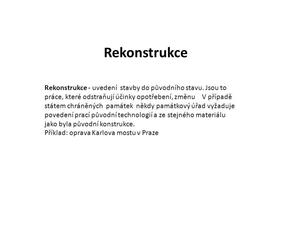 Rekonstrukce - uvedení stavby do původního stavu.