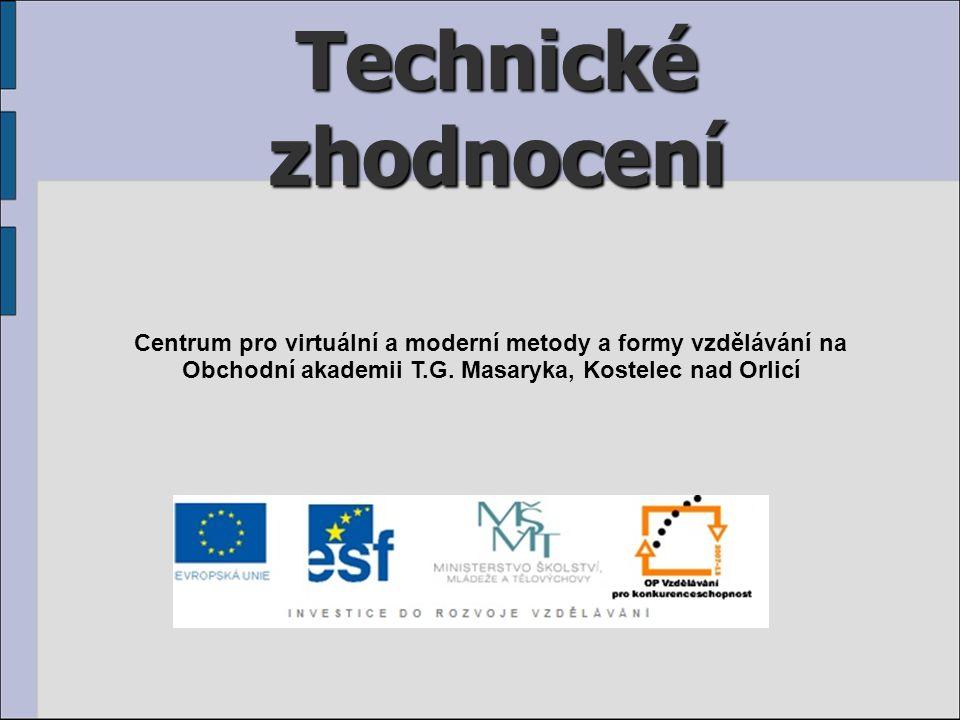 Technické zhodnocení Centrum pro virtuální a moderní metody a formy vzdělávání na Obchodní akademii T.G. Masaryka, Kostelec nad Orlicí