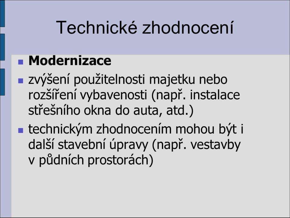 Technické zhodnocení Modernizace zvýšení použitelnosti majetku nebo rozšíření vybavenosti (např. instalace střešního okna do auta, atd.) technickým zh
