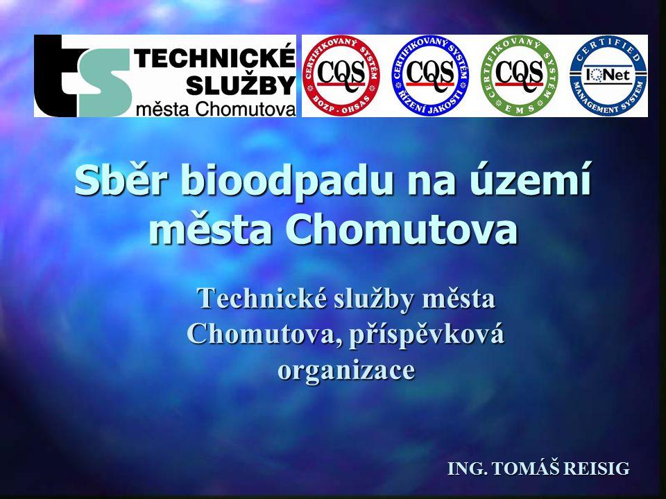 Sběr bioodpadu na území města Chomutova Technické služby města Chomutova, příspěvková organizace ING.