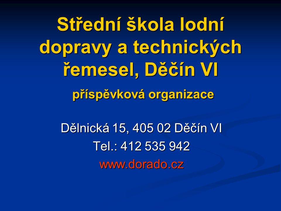 Střední škola lodní dopravy a technických řemesel, Děčín VI příspěvková organizace Dělnická 15, 405 02 Děčín VI Tel.: 412 535 942 www.dorado.cz