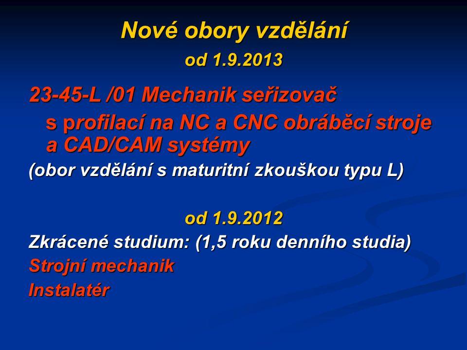 Nové obory vzdělání od 1.9.2013 23-45-L /01 Mechanik seřizovač s profilací na NC a CNC obráběcí stroje a CAD/CAM systémy (obor vzdělání s maturitní zk