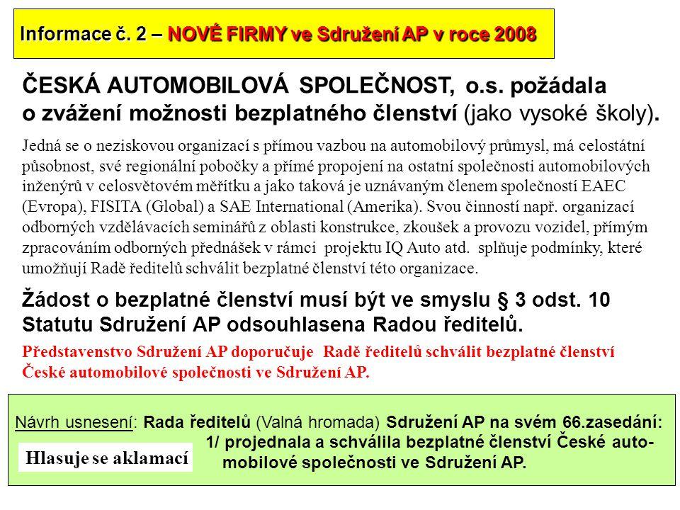 31 Informace č. 2 – NOVÉ FIRMY ve Sdružení AP v roce 2008 ČESKÁ AUTOMOBILOVÁ SPOLEČNOST, o.s. požádala o zvážení možnosti bezplatného členství (jako v