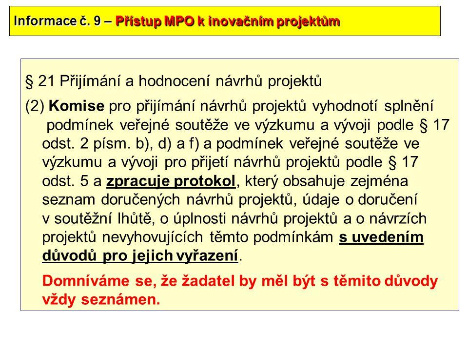 Informace č. 9 – Přístup MPO k inovačním projektům § 21 Přijímání a hodnocení návrhů projektů (2) Komise pro přijímání návrhů projektů vyhodnotí splně