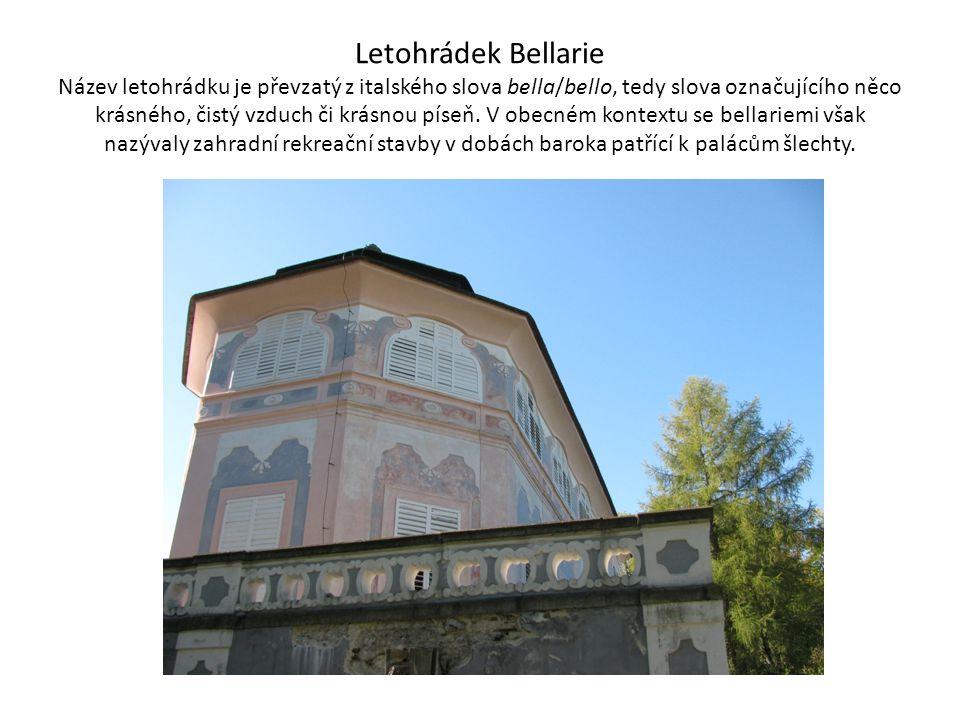Letohrádek Bellarie Název letohrádku je převzatý z italského slova bella/bello, tedy slova označujícího něco krásného, čistý vzduch či krásnou píseň.