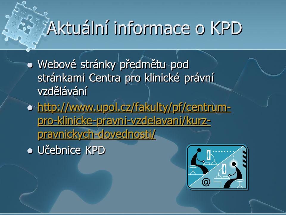 Aktuální informace o KPD Webové stránky předmětu pod stránkami Centra pro klinické právní vzdělávání http://www.upol.cz/fakulty/pf/centrum- pro-klinicke-pravni-vzdelavani/kurz- pravnickych-dovednosti/ http://www.upol.cz/fakulty/pf/centrum- pro-klinicke-pravni-vzdelavani/kurz- pravnickych-dovednosti/ Učebnice KPD Webové stránky předmětu pod stránkami Centra pro klinické právní vzdělávání http://www.upol.cz/fakulty/pf/centrum- pro-klinicke-pravni-vzdelavani/kurz- pravnickych-dovednosti/ http://www.upol.cz/fakulty/pf/centrum- pro-klinicke-pravni-vzdelavani/kurz- pravnickych-dovednosti/ Učebnice KPD
