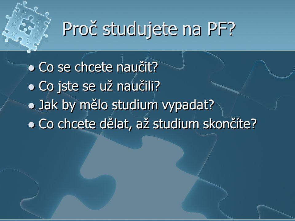 Proč studujete na PF? Co se chcete naučit? Co jste se už naučili? Jak by mělo studium vypadat? Co chcete dělat, až studium skončíte? Co se chcete nauč