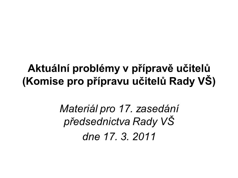 Aktuální problémy v přípravě učitelů (Komise pro přípravu učitelů Rady VŠ) Materiál pro 17. zasedání předsednictva Rady VŠ dne 17. 3. 2011