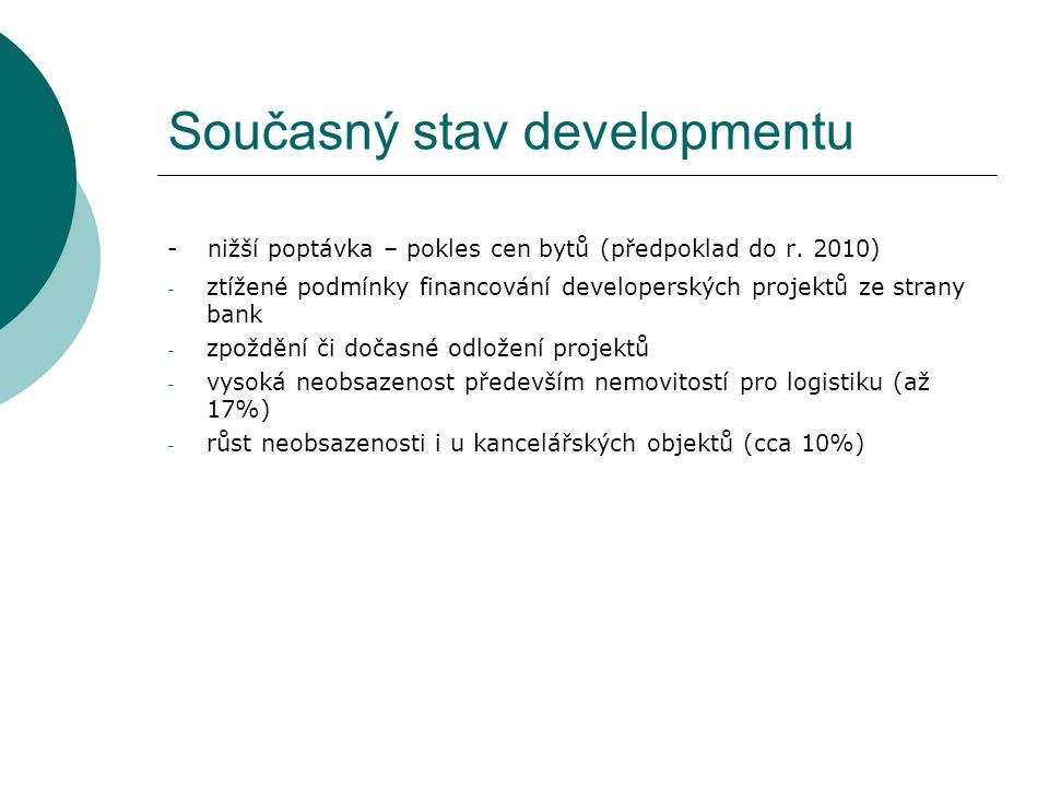 Současný stav developmentu - nižší poptávka – pokles cen bytů (předpoklad do r. 2010) - ztížené podmínky financování developerských projektů ze strany