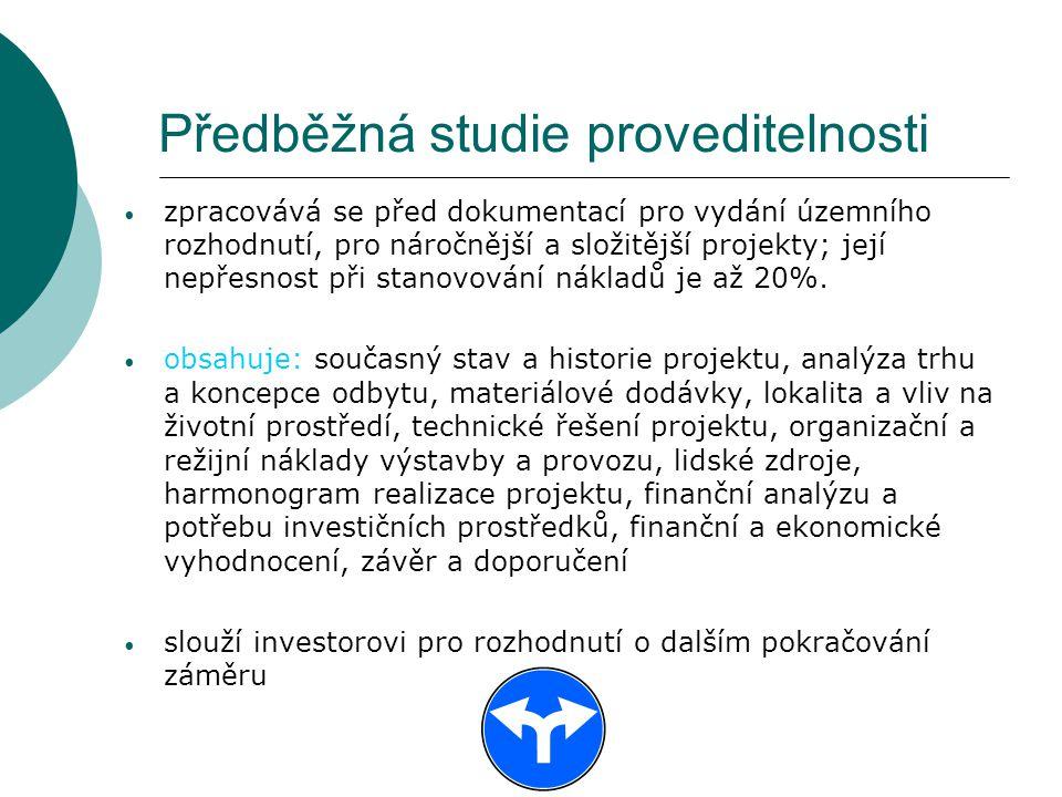 Předběžná studie proveditelnosti zpracovává se před dokumentací pro vydání územního rozhodnutí, pro náročnější a složitější projekty; její nepřesnost