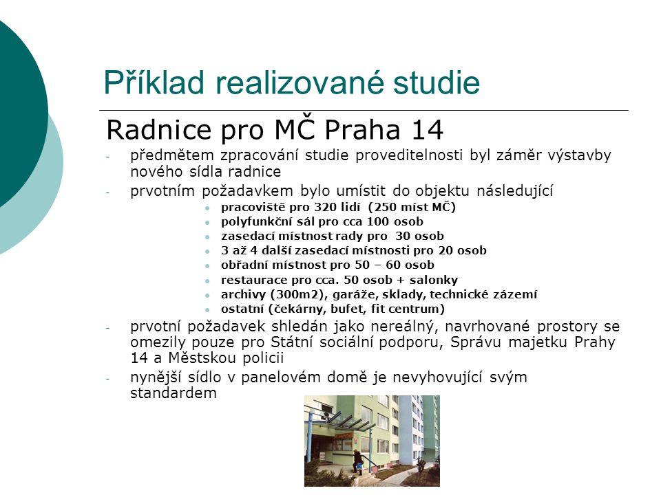 Příklad realizované studie Radnice pro MČ Praha 14 - předmětem zpracování studie proveditelnosti byl záměr výstavby nového sídla radnice - prvotním po