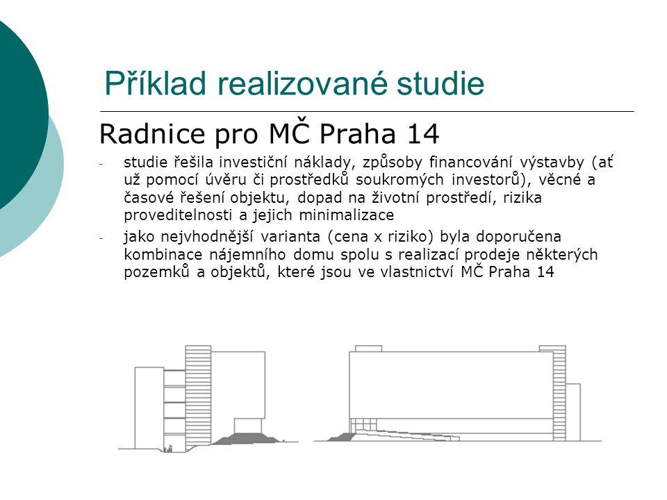 Příklad realizované studie Radnice pro MČ Praha 14 - studie řešila investiční náklady, způsoby financování výstavby (ať už pomocí úvěru či prostředků