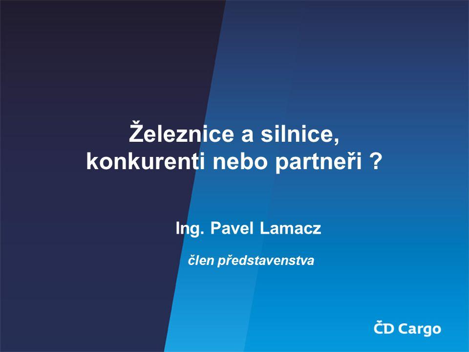 Železnice a silnice, konkurenti nebo partneři ? člen představenstva Ing. Pavel Lamacz