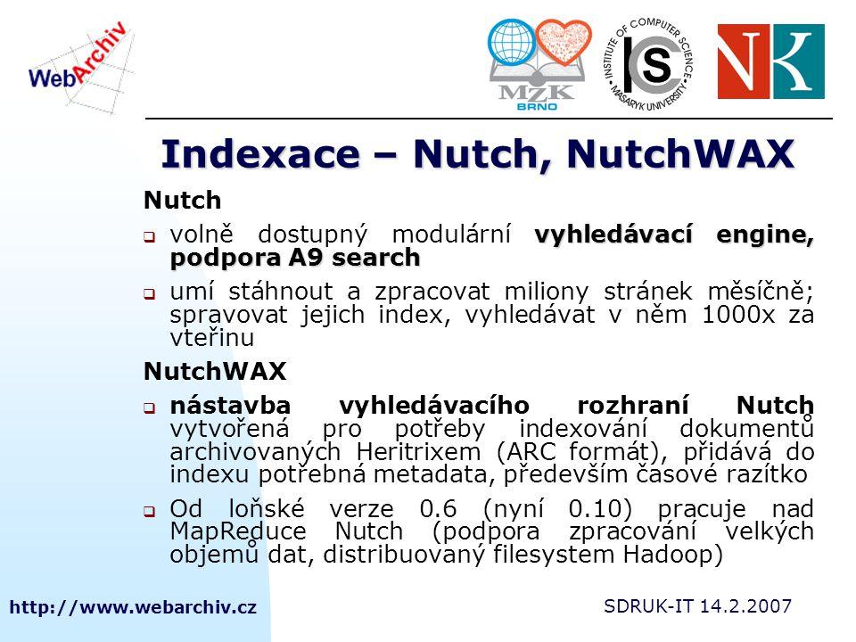 http://www.webarchiv.cz SDRUK-IT 14.2.2007 Indexace – Nutch, NutchWAX Nutch vyhledávací engine, podpora A9 search  volně dostupný modulární vyhledáva