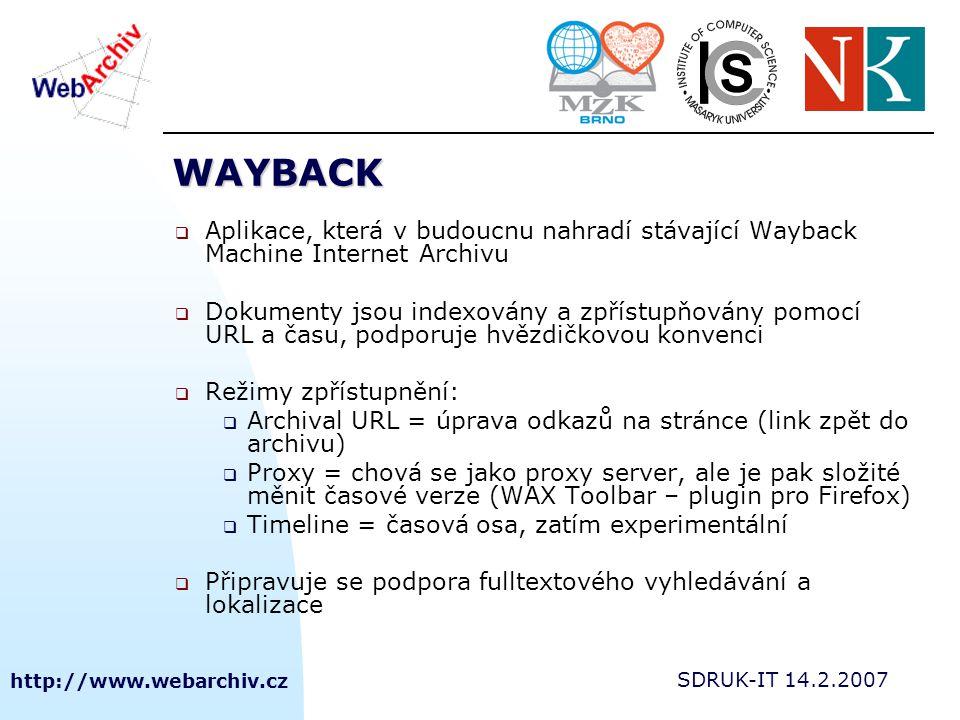 http://www.webarchiv.cz SDRUK-IT 14.2.2007 WAYBACK  Aplikace, která v budoucnu nahradí stávající Wayback Machine Internet Archivu  Dokumenty jsou in