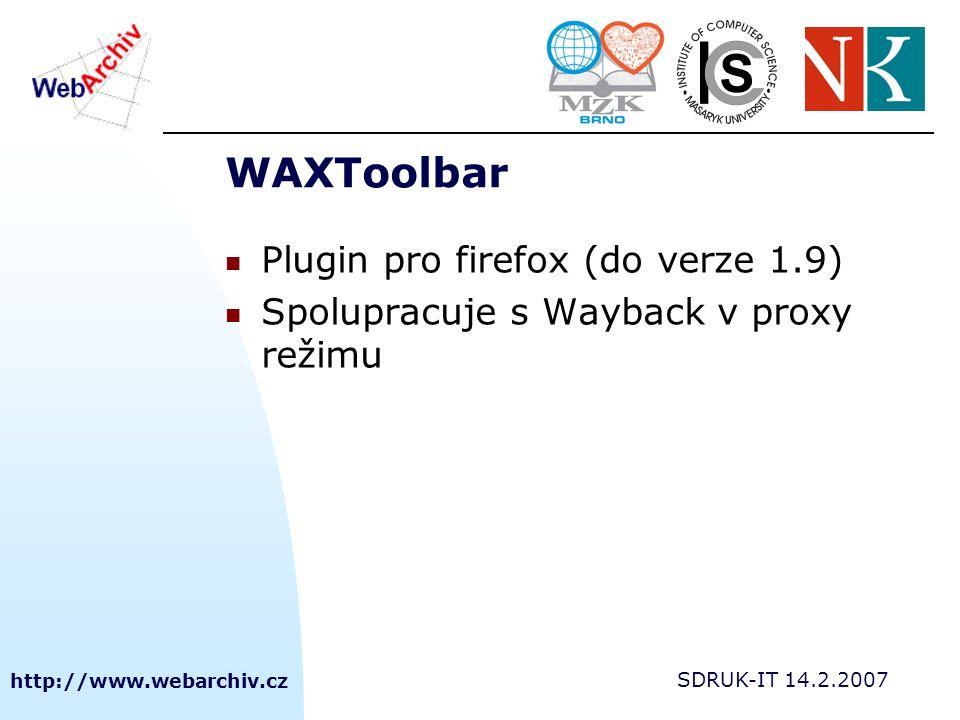 http://www.webarchiv.cz SDRUK-IT 14.2.2007 WAXToolbar Plugin pro firefox (do verze 1.9) Spolupracuje s Wayback v proxy režimu