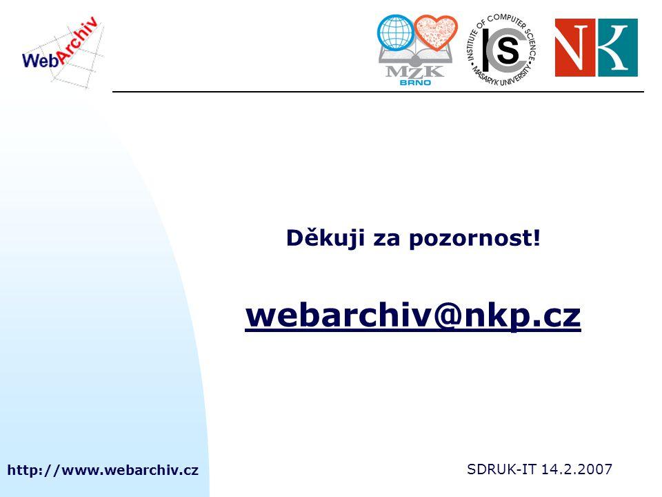 http://www.webarchiv.cz SDRUK-IT 14.2.2007 Děkuji za pozornost! webarchiv@nkp.cz webarchiv@nkp.cz