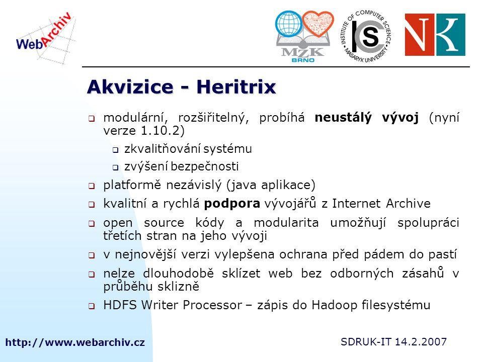http://www.webarchiv.cz SDRUK-IT 14.2.2007 Akvizice - Heritrix  modulární, rozšiřitelný, probíhá neustálý vývoj (nyní verze 1.10.2)  zkvalitňování s