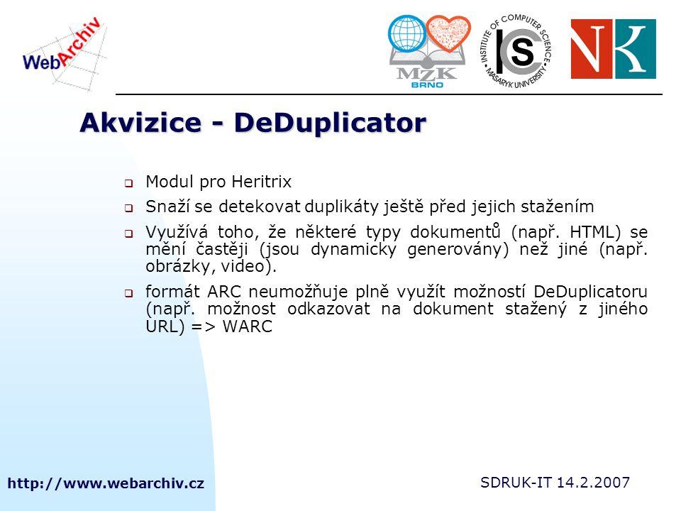 http://www.webarchiv.cz SDRUK-IT 14.2.2007 Akvizice - DeDuplicator  Modul pro Heritrix  Snaží se detekovat duplikáty ještě před jejich stažením  Vy