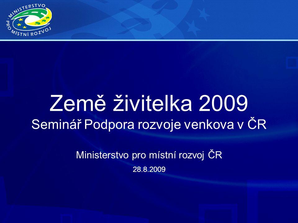 Země živitelka 2009 Seminář Podpora rozvoje venkova v ČR Ministerstvo pro místní rozvoj ČR 28.8.2009