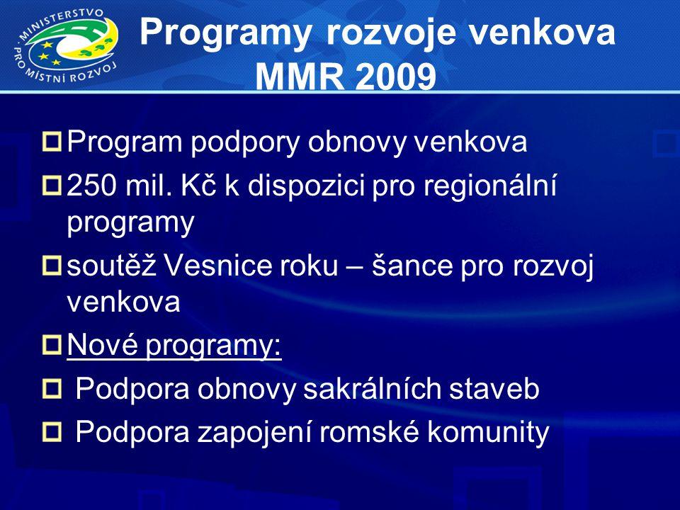 Programy rozvoje venkova MMR 2009 Program podpory obnovy venkova 250 mil. Kč k dispozici pro regionální programy soutěž Vesnice roku – šance pro rozvo
