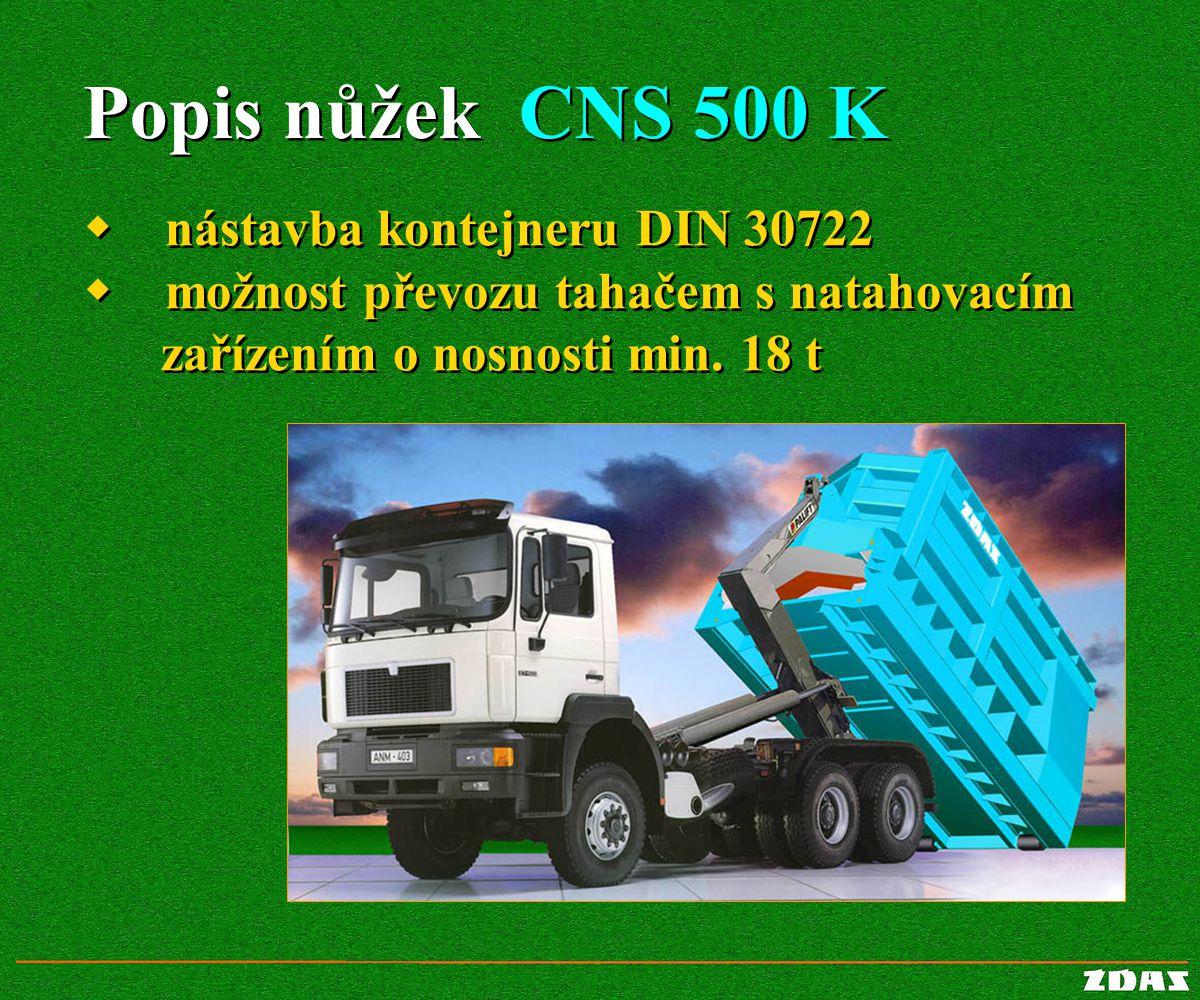 Popis nůžek CNS 500 K Popis nůžek CNS 500 K  nástavba kontejneru DIN 30722  možnost převozu tahačem s natahovacím zařízením o nosnosti min. 18 t 