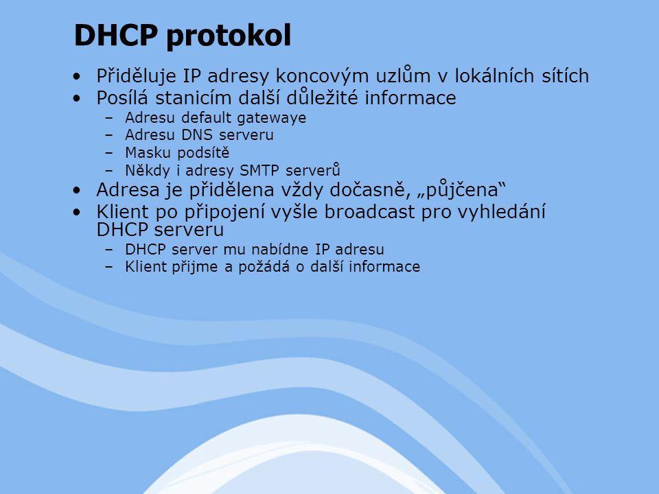 """Přiděluje IP adresy koncovým uzlům v lokálních sítích Posílá stanicím další důležité informace –Adresu default gatewaye –Adresu DNS serveru –Masku podsítě –Někdy i adresy SMTP serverů Adresa je přidělena vždy dočasně, """"půjčena Klient po připojení vyšle broadcast pro vyhledání DHCP serveru –DHCP server mu nabídne IP adresu –Klient přijme a požádá o další informace DHCP protokol"""