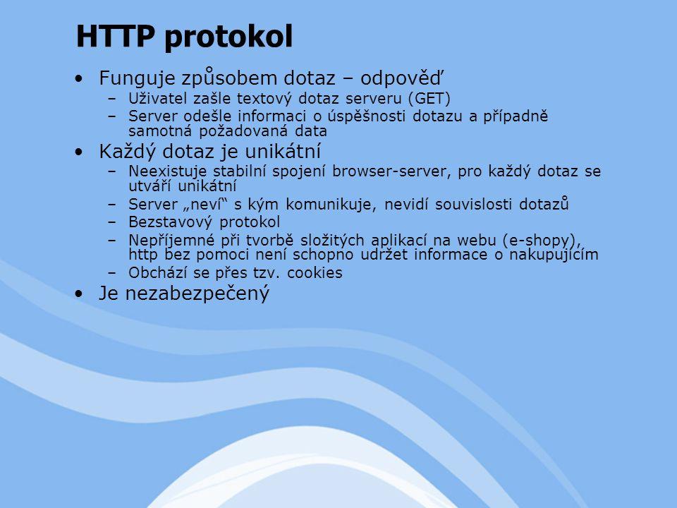 """Funguje způsobem dotaz – odpověď –Uživatel zašle textový dotaz serveru (GET) –Server odešle informaci o úspěšnosti dotazu a případně samotná požadovaná data Každý dotaz je unikátní –Neexistuje stabilní spojení browser-server, pro každý dotaz se utváří unikátní –Server """"neví s kým komunikuje, nevidí souvislosti dotazů –Bezstavový protokol –Nepříjemné při tvorbě složitých aplikací na webu (e-shopy), http bez pomoci není schopno udržet informace o nakupujícím –Obchází se přes tzv."""