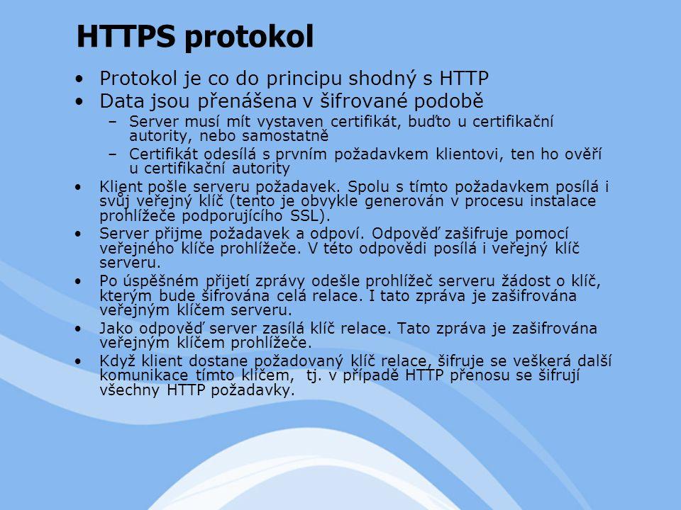 Protokol je co do principu shodný s HTTP Data jsou přenášena v šifrované podobě –Server musí mít vystaven certifikát, buďto u certifikační autority, nebo samostatně –Certifikát odesílá s prvním požadavkem klientovi, ten ho ověří u certifikační autority Klient pošle serveru požadavek.