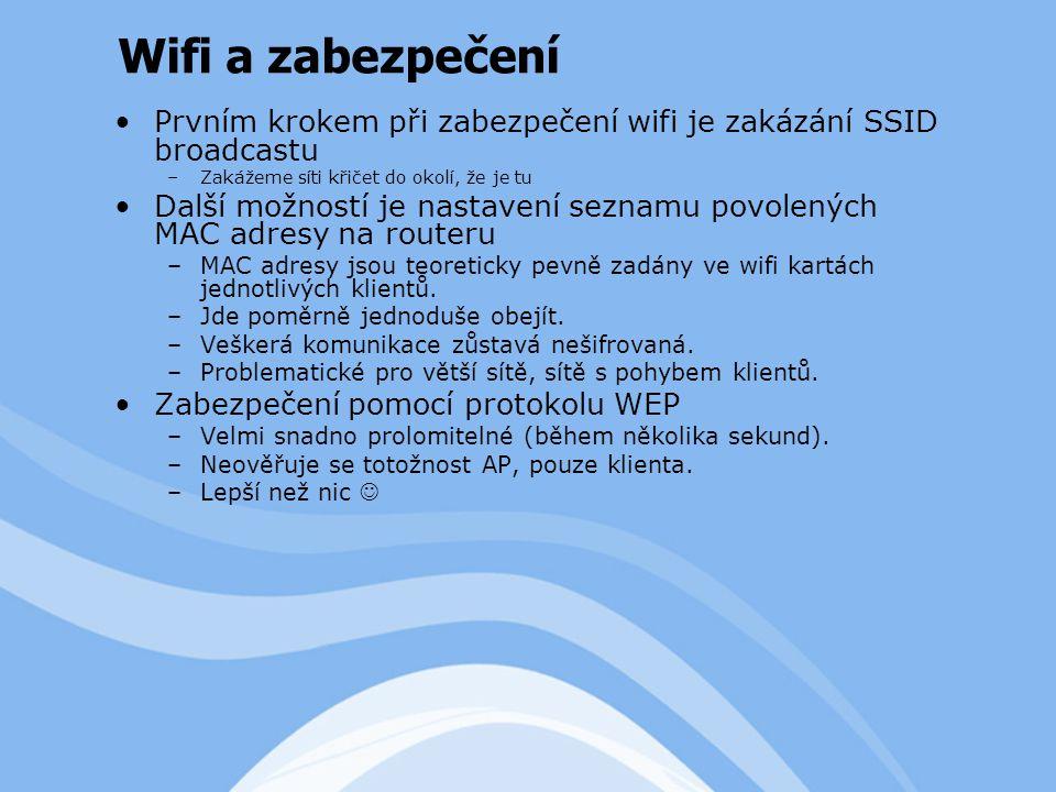Prvním krokem při zabezpečení wifi je zakázání SSID broadcastu –Zakážeme síti křičet do okolí, že je tu Další možností je nastavení seznamu povolených MAC adresy na routeru –MAC adresy jsou teoreticky pevně zadány ve wifi kartách jednotlivých klientů.