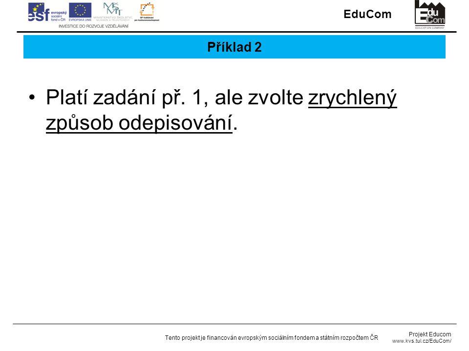 EduCom Projekt Educom www.kvs.tul.cz/EduCom/ Tento projekt je financován evropským sociálním fondem a státním rozpočtem ČR Příklad 2 Platí zadání př.