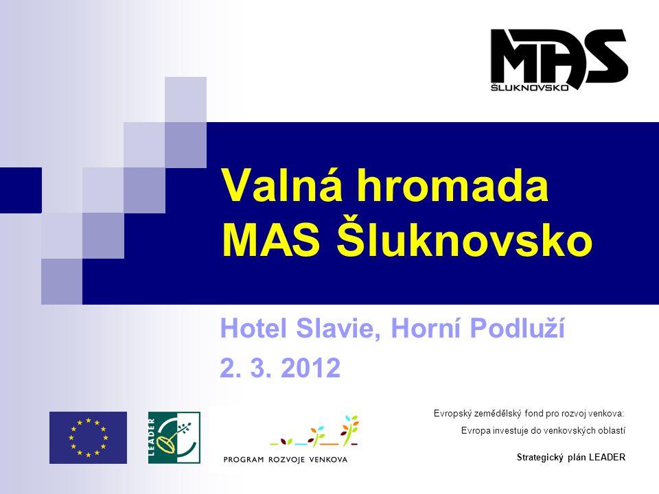 Valná hromada MAS Šluknovsko Hotel Slavie, Horní Podluží 2. 3. 2012 Evropský zemědělský fond pro rozvoj venkova: Evropa investuje do venkovských oblas