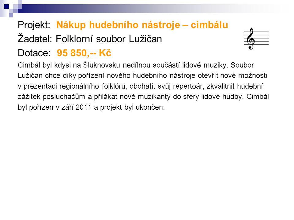 Projekt: Nákup hudebního nástroje – cimbálu Žadatel: Folklorní soubor Lužičan Dotace: 95 850,-- Kč Cimbál byl kdysi na Šluknovsku nedílnou součástí li