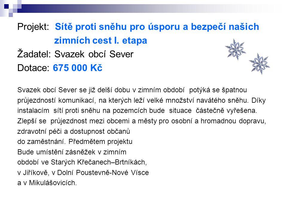 Projekt: Sítě proti sněhu pro úsporu a bezpečí našich zimních cest I. etapa Žadatel: Svazek obcí Sever Dotace: 675 000 Kč Svazek obcí Sever se již del