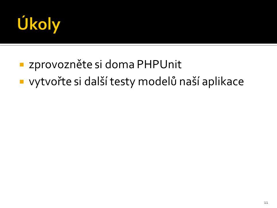 Úkoly  zprovozněte si doma PHPUnit  vytvořte si další testy modelů naší aplikace 11