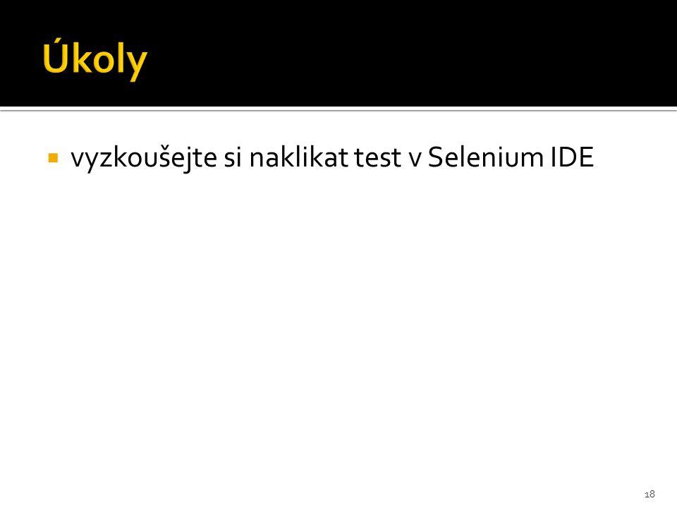 Úkoly  vyzkoušejte si naklikat test v Selenium IDE 18