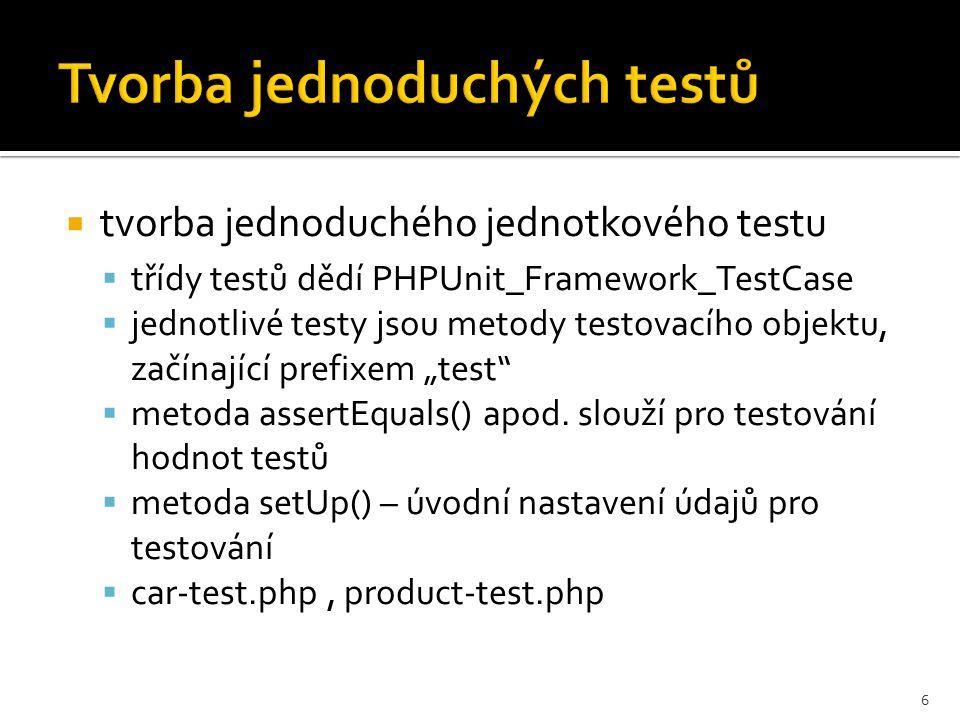 """Tvorba jednoduchých testů  tvorba jednoduchého jednotkového testu  třídy testů dědí PHPUnit_Framework_TestCase  jednotlivé testy jsou metody testovacího objektu, začínající prefixem """"test  metoda assertEquals() apod."""