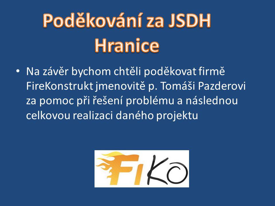 Na závěr bychom chtěli poděkovat firmě FireKonstrukt jmenovitě p. Tomáši Pazderovi za pomoc při řešení problému a následnou celkovou realizaci daného