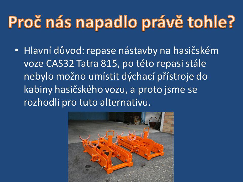 Hlavní důvod: repase nástavby na hasičském voze CAS32 Tatra 815, po této repasi stále nebylo možno umístit dýchací přístroje do kabiny hasičského vozu