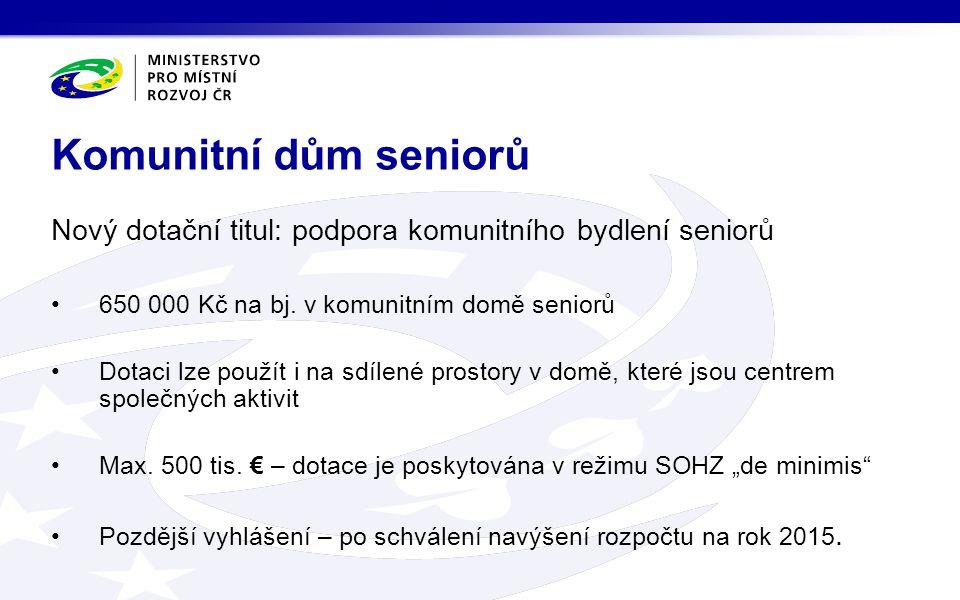 Nový dotační titul: podpora komunitního bydlení seniorů 650 000 Kč na bj. v komunitním domě seniorů Dotaci lze použít i na sdílené prostory v domě, kt