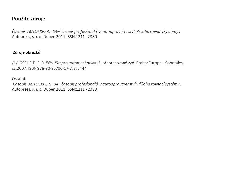 Použité zdroje Časopis AUTOEXPERT 04– časopis profesionálů v autoopravárenství: Příloha rovnací systémy. Autopress, s. r. o. Duben 2011.ISSN:1211 - 23