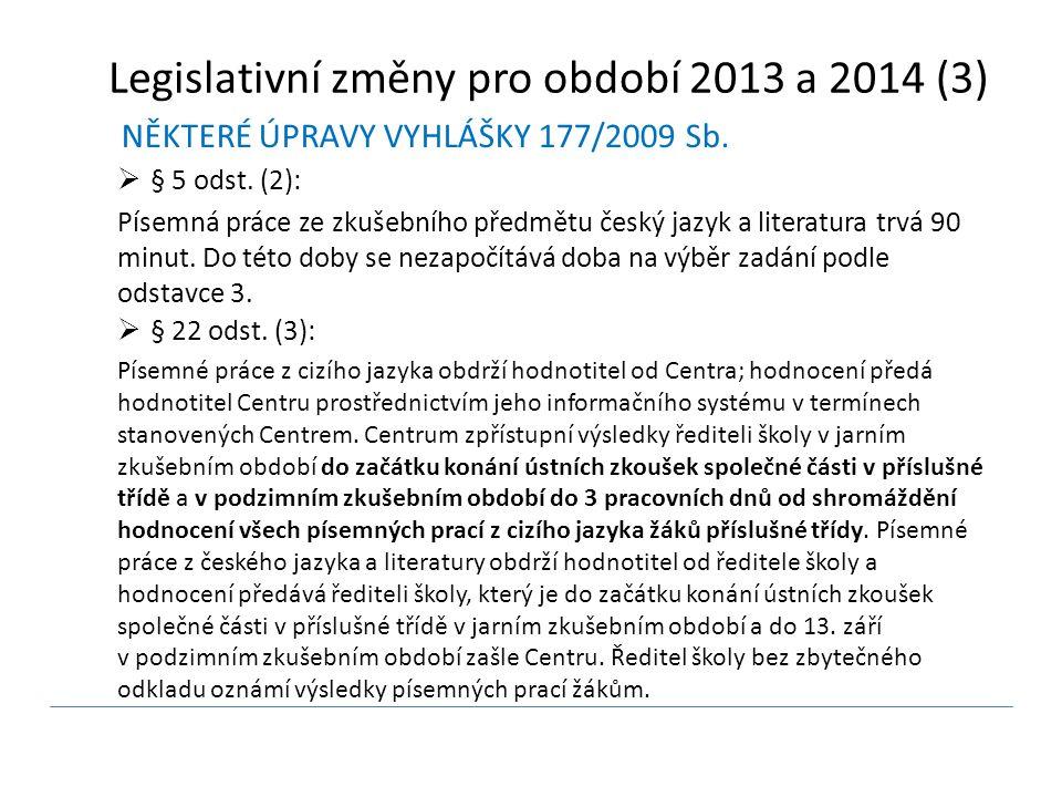 NĚKTERÉ ÚPRAVY VYHLÁŠKY 177/2009 Sb.  § 5 odst. (2): Písemná práce ze zkušebního předmětu český jazyk a literatura trvá 90 minut. Do této doby se nez