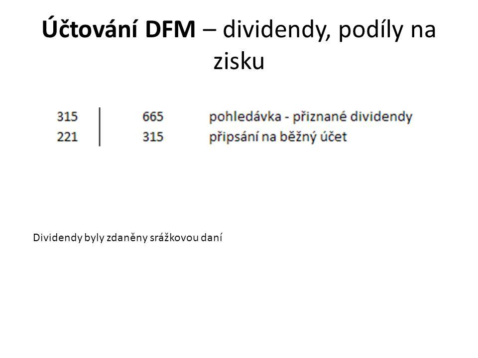 Účtování DFM – dividendy, podíly na zisku Dividendy byly zdaněny srážkovou daní