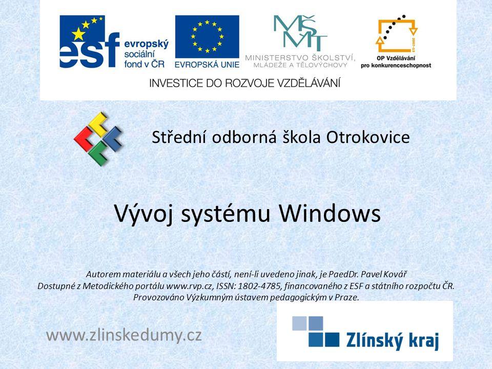 Vývoj systému Windows Střední odborná škola Otrokovice www.zlinskedumy.cz Autorem materiálu a všech jeho částí, není-li uvedeno jinak, je PaedDr.